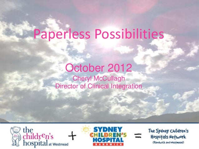 Paperless Possibilities      October 2012         Cheryl McCullagh   Director of Clinical Integration