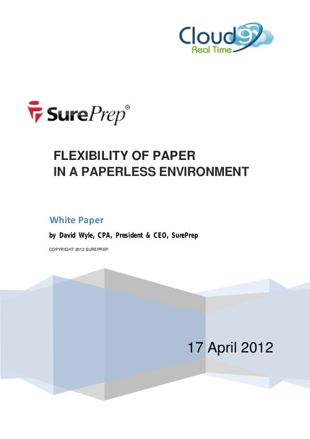 FLEXIBI LITY OF PAPER IN A PAPERLESS ENVIRONMENTWhite Paperby David Wyle, CPA, President & CEO, SurePrepCOPYRIGHT 2012 SUR...
