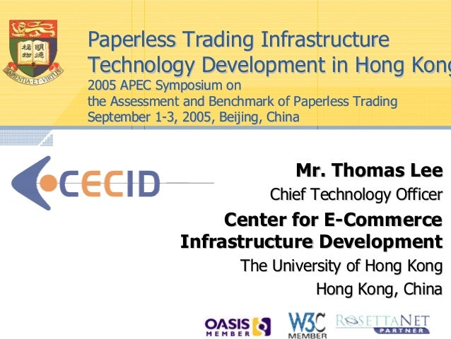 Paperless Trading InfrastructureTechnology Development in Hong Kong2005 APEC Symposium onthe Assessment and Benchmark of P...
