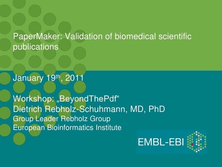 "PaperMaker: Validation of biomedical scientificpublicationsJanuary 19th, 2011Workshop: ""BeyondThePdf""Dietrich Rebholz-Schu..."