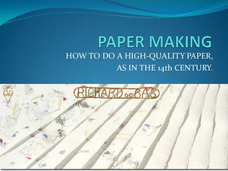 HOW TO DO A HIGH-QUALITY PAPER,          AS IN THE 14th CENTURY.
