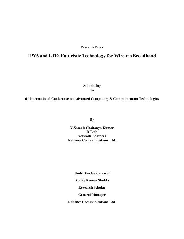 Research Paper IPV6 and LTE: Futuristic Technology for Wireless Broadband                                  Submitting     ...