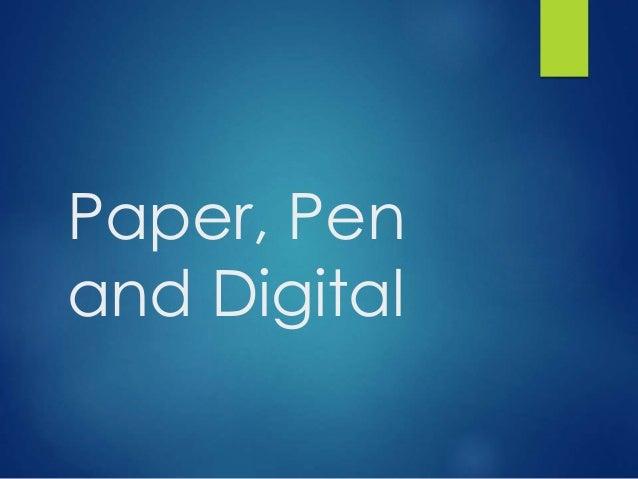 Paper, Pen and Digital