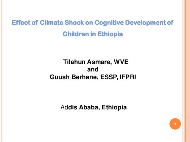 Effect of Climate Shock on Cognitive Development of Children in Ethiopia Tilahun Asmare, WVE and Guush Berhane, ESSP, IFPR...