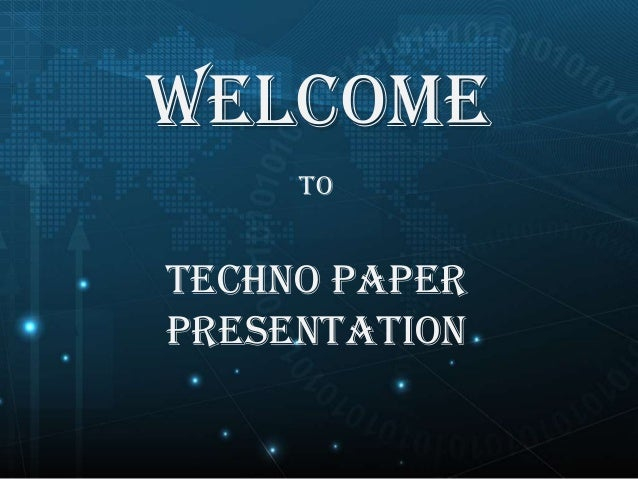 WELCOME TO  TECHNO PAPER PRESENTATION