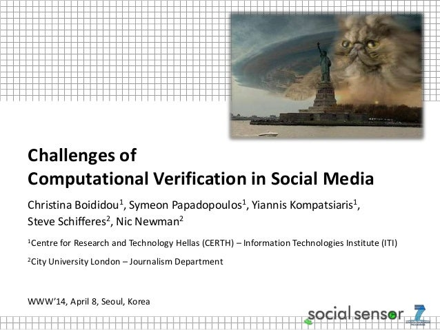 Challenges of Computational Verification in Social Media Christina Boididou1, Symeon Papadopoulos1, Yiannis Kompatsiaris1,...
