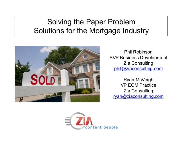 Solving the Paper ProblemSolutions for the Mortgage Industry                             Phil Robinson                    ...