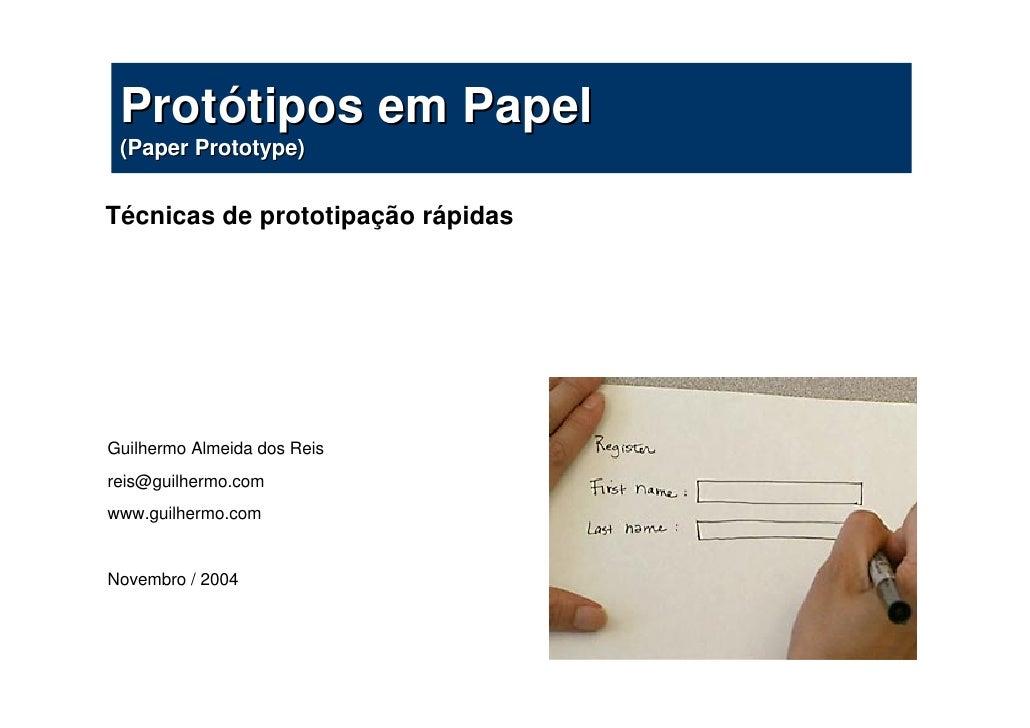 Protótipos em Papel  (Paper Prototype)   Técnicas de prototipação rápidas     Guilhermo Almeida dos Reis reis@guilhermo.co...