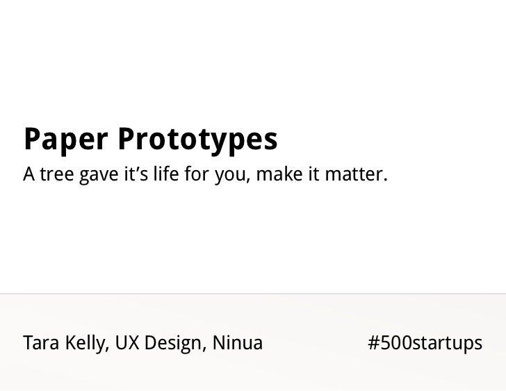 Paper PrototypesA tree gave it's life for you, make it matter.Tara Kelly, UX Design, Ninua               #500startups