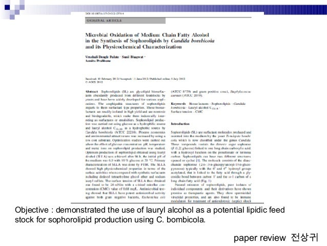 paper review 전상귀 Objective : demonstrated the use of lauryl alcohol as a potential lipidic feed stock for sophorolipid pro...