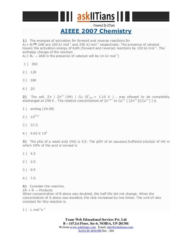 AIEEE 2007 Chemistry 1) The energies of activation for forward and reverse reactions for A2+ B2 2AB are 180 kJ mol-1 and 2...