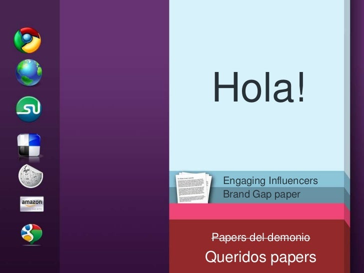 Hola!<br />EngagingInfluencers<br />Brand Gap paper<br />Papers del demonio<br />Queridos papers<br />