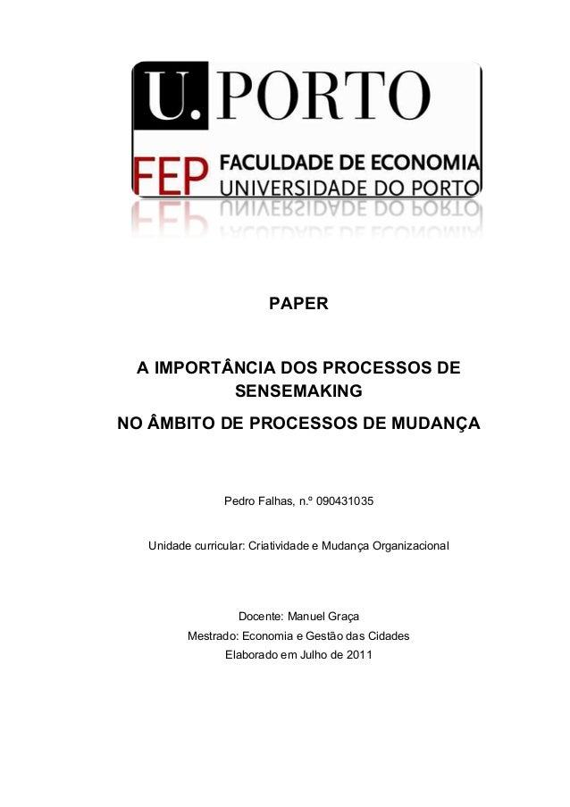 PAPER A IMPORTÂNCIA DOS PROCESSOS DE SENSEMAKING NO ÂMBITO DE PROCESSOS DE MUDANÇA Pedro Falhas, n.º 090431035 Unidade c...