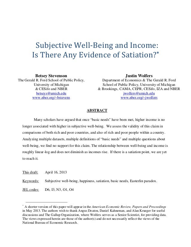 Subjective	Well‐Being	and	Income:	 Is	There	Any	Evidence	of	Satiation?*	 	 Betsey Stevenson  Justin Wolfers  The Gerald R....