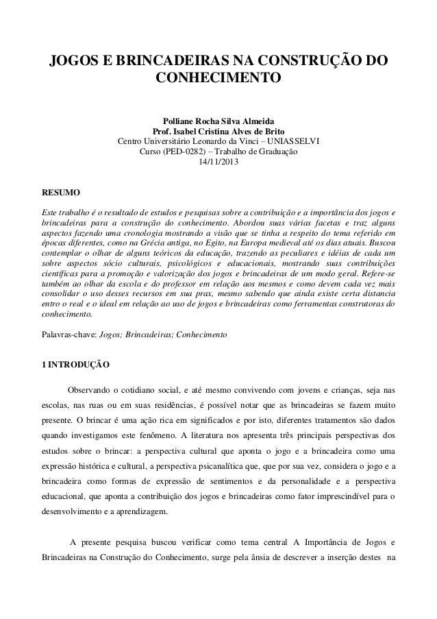 JOGOS E BRINCADEIRAS NA CONSTRUÇÃO DO CONHECIMENTO Polliane Rocha Silva Almeida Prof. Isabel Cristina Alves de Brito Centr...