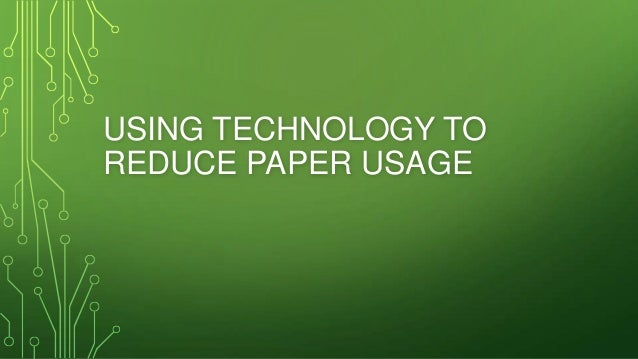 USING TECHNOLOGY TO REDUCE PAPER USAGE