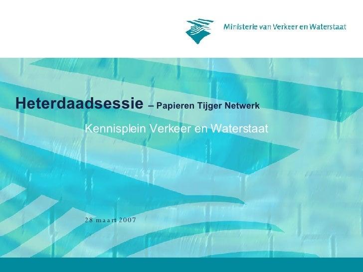 Heterdaadsessie  –  Papieren Tijger Netwerk   Kennisplein Verkeer en Waterstaat