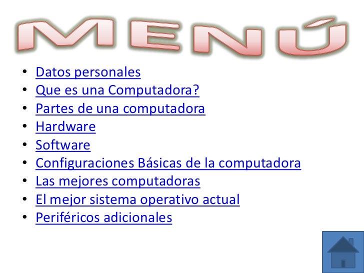 •   Datos personales•   Que es una Computadora?•   Partes de una computadora•   Hardware•   Software•   Configuraciones Bá...