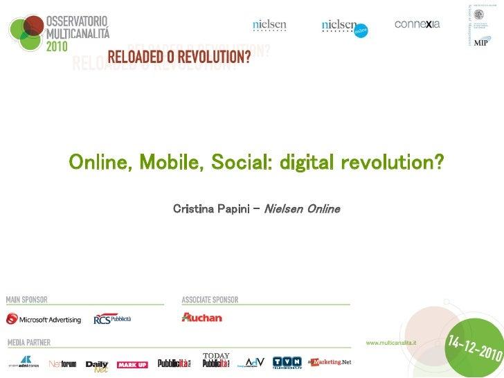 Online, Mobile, Social: digital revolution?           Cristina Papini – Nielsen Online