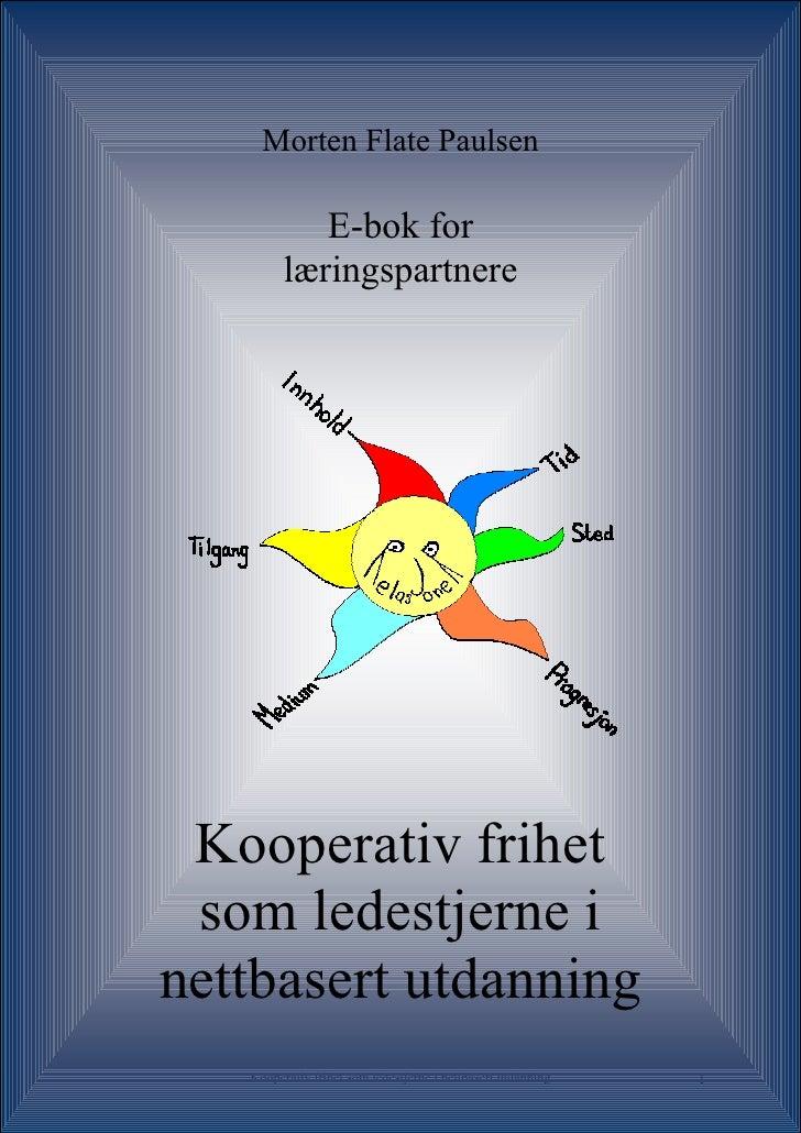 Morten Flate Paulsen              E-bok for          læringspartnere      Kooperativ frihet  som ledestjerne i nettbasert ...