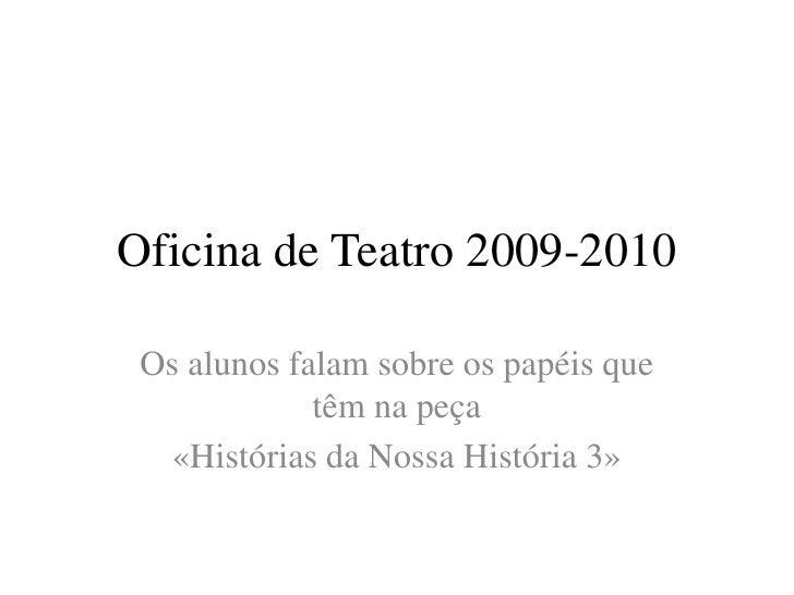 Oficina de Teatro 2009-2010<br />Os alunos falam sobre os papéis que têm na peça<br />«Histórias da Nossa História 3»<br />