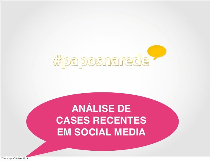 ANÁLISE DE                           CASES RECENTES                           EM SOCIAL MEDIAThursday, October 27, 11
