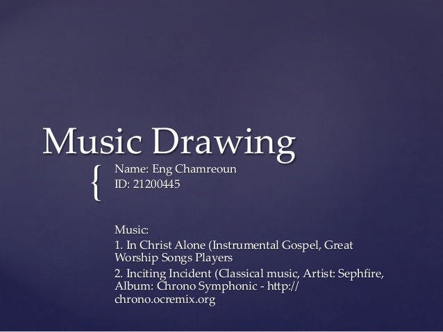 Music  Drawing	  {	    Name:  Eng  Chamreoun	    ID:  21200445	    	    	    Music:	    1.  In  Christ  Alone  (Instrument...