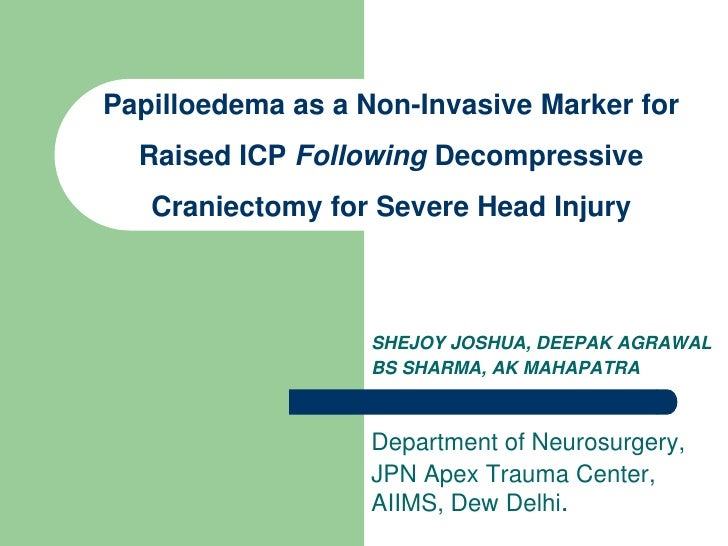 Papilloedema as a Non-Invasive Marker for Raised ICP Following Decompressive Craniectomy for Severe Head Injury<br />SHEJO...