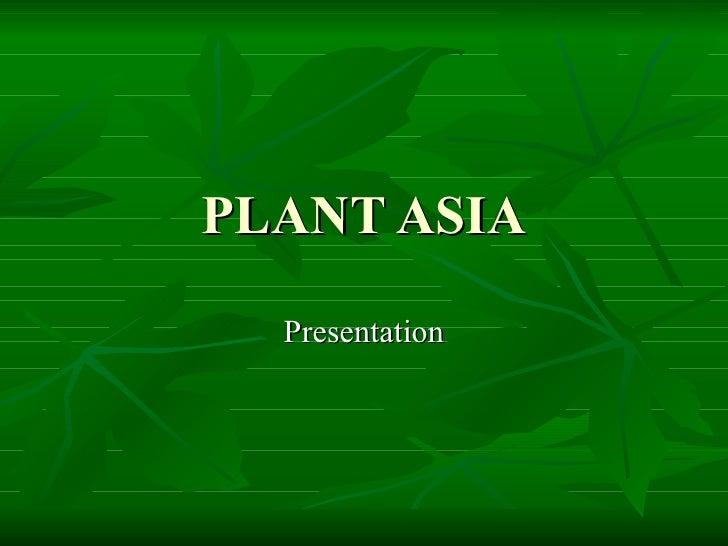 PLANT ASIA   Presentation