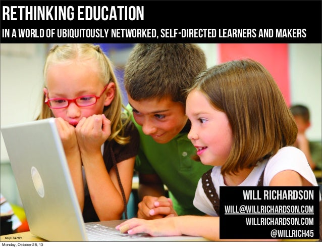 rethinking education  in a world of ubiquitously networked, self-directed learners and makers  Will Richardson  bit.ly/17e...