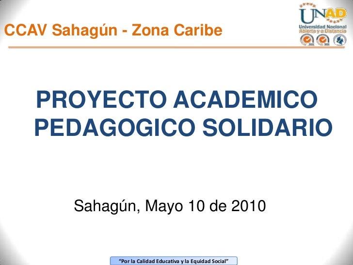 CCAV Sahagún - Zona Caribe<br />PROYECTO ACADEMICO PEDAGOGICO SOLIDARIO<br />Sahagún, Mayo 10 de 2010<br />