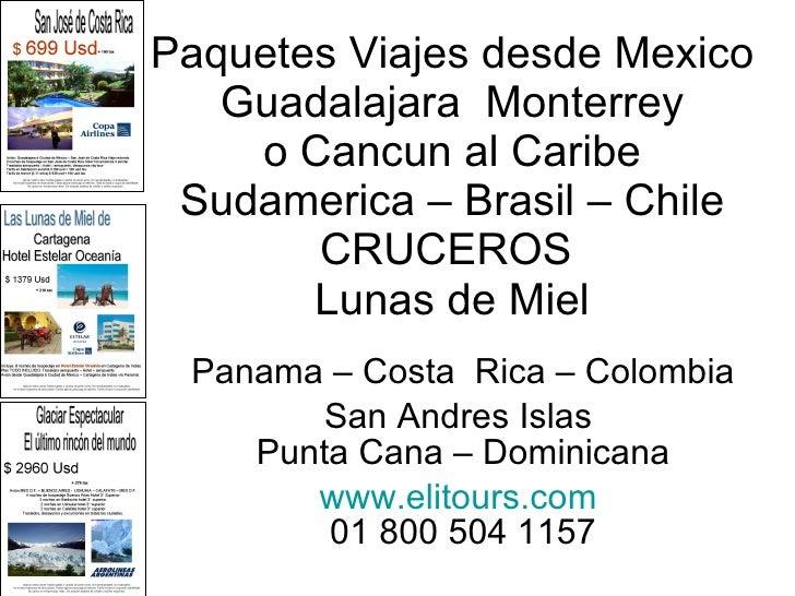 Paquetes Viajes desde Mexico Guadalajara  Monterrey o Cancun al Caribe Sudamerica – Brasil – Chile CRUCEROS  Lunas de Miel...
