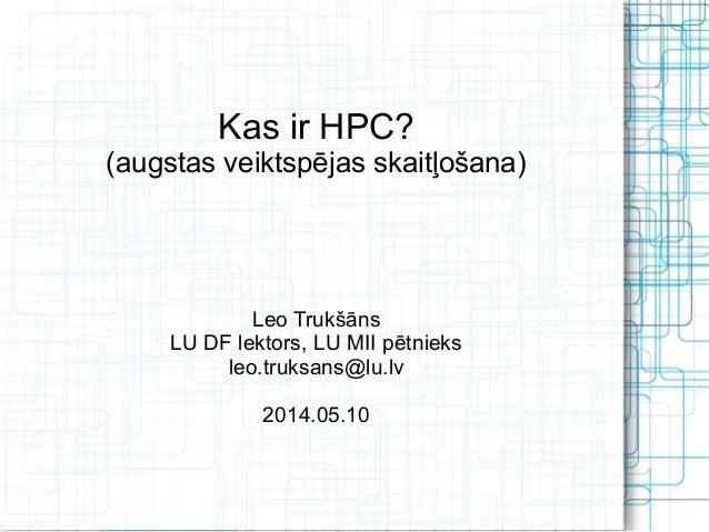 Kas ir HPC? Augstas veiktspējas skaitļošana. Leo Trukšāns. DPA Konference 2014.