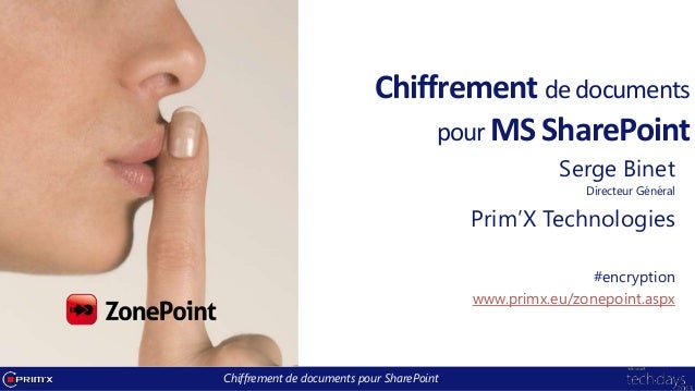 Chiffrement de documents pour SharePointChiffrement de documentspour MS SharePointSerge BinetDirecteur GénéralPrim'X Techn...