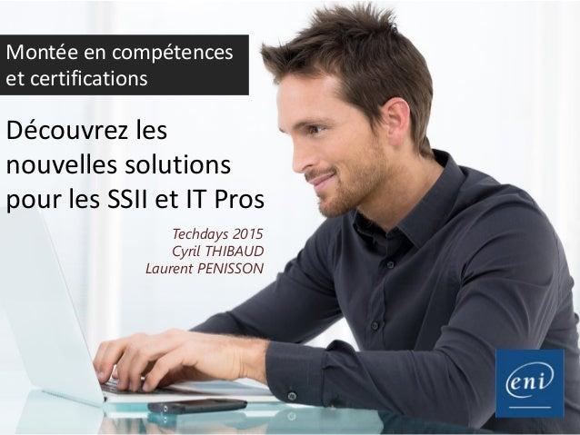Découvrez les nouvelles solutions pour les SSII et IT Pros Techdays 2015 Cyril THIBAUD Laurent PENISSON Montée en compéten...