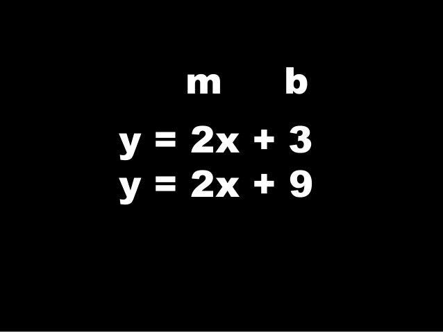 m b y = 2x + 3 y = 2x + 9