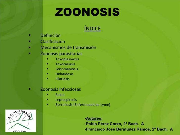 ZOONOSIS  <ul><li>ÍNDICE </li></ul><ul><li>Definición </li></ul><ul><li>Clasificación  </li></ul><ul><li>Mecanismos de tra...