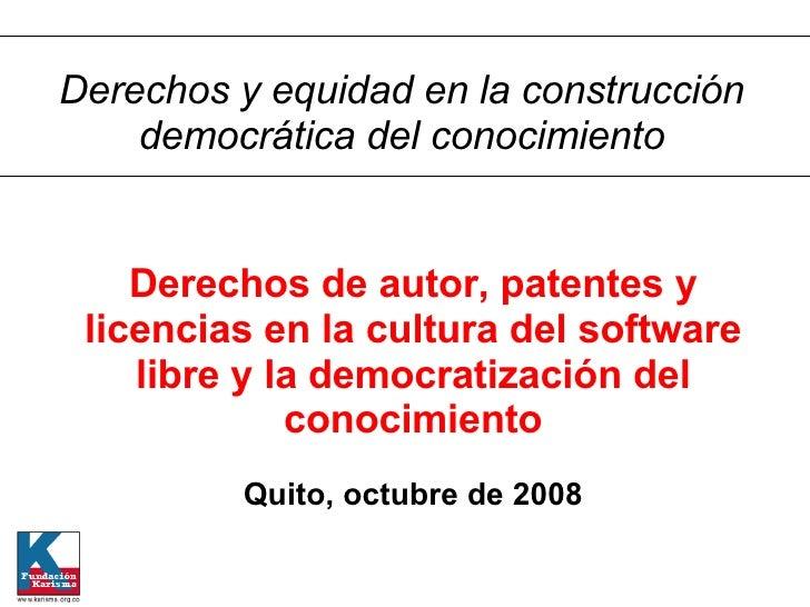 Derechos de autor, patentes y licencias en la cultura del software libre y la democratización del conocimiento Quito, octu...