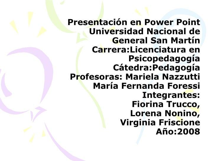 Presentación en Power Point Universidad Nacional de General San Martín Carrera:Licenciatura en Psicopedagogía Cátedra:Peda...