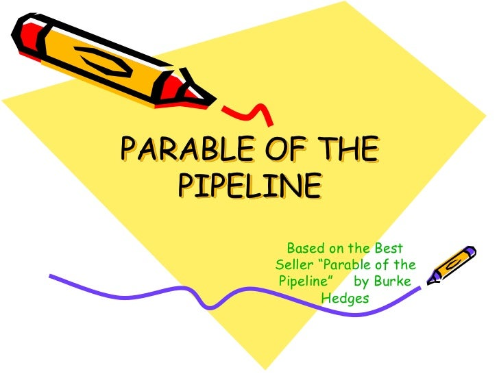 """PARABLE OF THE   PIPELINE         Based on the Best        Seller """"Parable of the        Pipeline"""" by Burke               ..."""