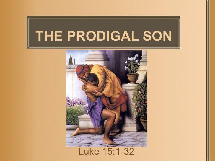 THE PRODIGAL SON Luke 15:1-32