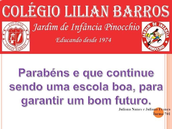Parabéns e que continue sendo uma escola boa, para garantir um bom futuro.<br />Juliana Nunes e Juliana França<br />Turma ...