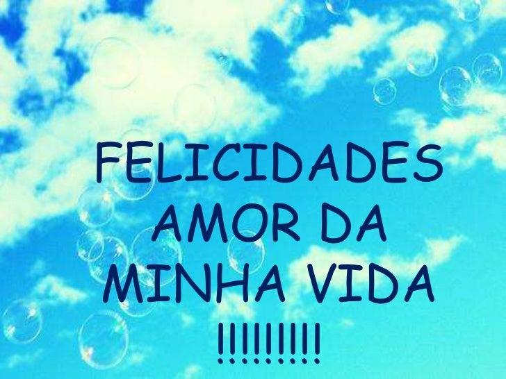 FELICIDADES AMOR DA MINHA VIDA !!!!!!!!!<br />
