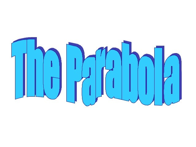 Geometric Definition of a Parabola: The collection of   all the points P(x,y) in a a plane that are the samedistance from ...