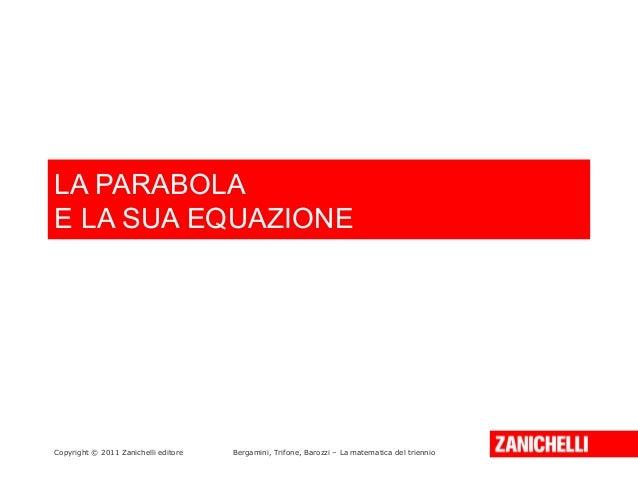 LA PARABOLA E LA SUA EQUAZIONE  Copyright © 2011 Zanichelli editore  Bergamini, Trifone, Barozzi – La matematica del trien...