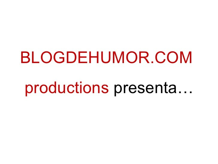 BLOGDEHUMOR.COM productions  presenta…