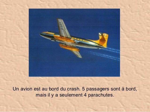 Un avion est au bord du crash. 5 passagers sont à bord,          mais il y a seulement 4 parachutes.