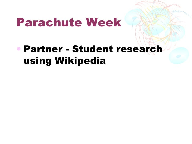 Parachute Week• Partner - Student research  using Wikipedia