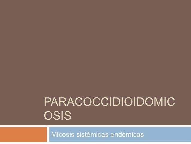 PARACOCCIDIOIDOMICOSIS Micosis sistémicas endémicas