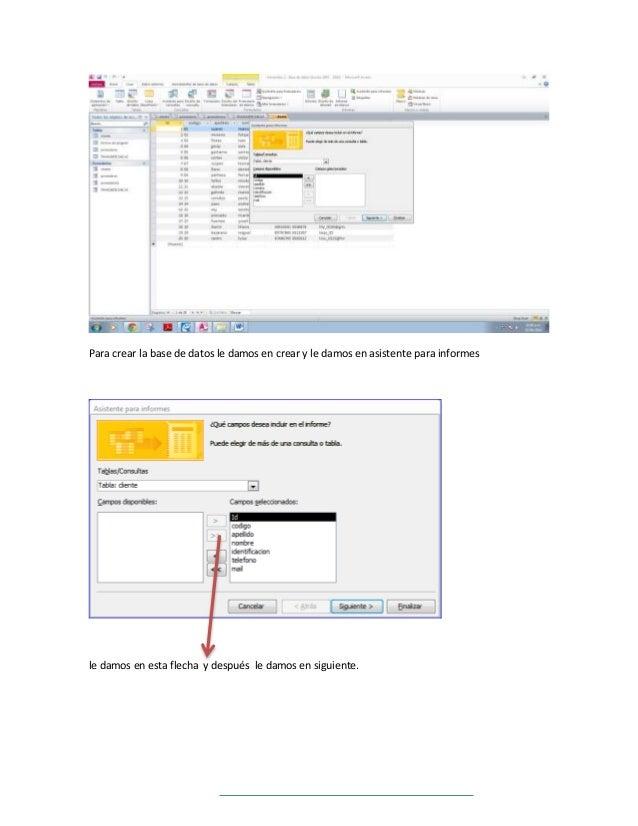 Para crear la base de datos le damos en crear y le damos en asistente para informes  le damos en esta flecha y después le ...